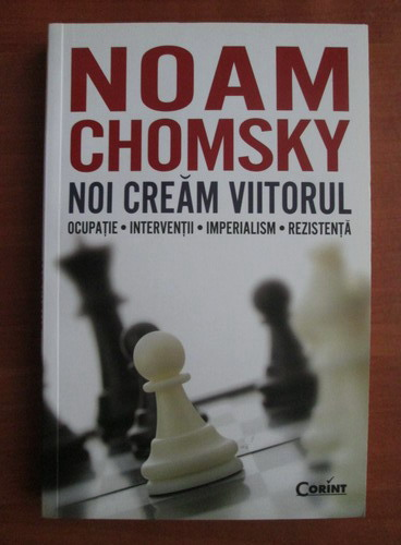 Anticariat: Noam Chomsky - Noi cream viitorul. Ocupatie. Interventii. Imperialism. Rezistenta