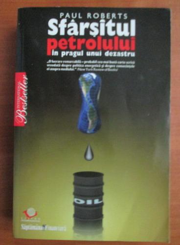 Anticariat: Paul Roberts - Sfarsitul petrolului. In pragul unui dezastru
