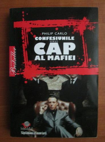 Anticariat: Philip Carlo - Confesiunile unui cap al mafiei