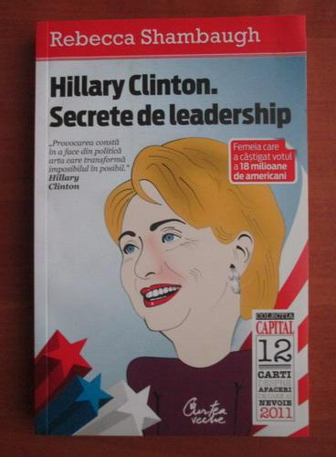 Anticariat: Rebecca Shambaugh - Hillary Clinton. Secrete de leadership