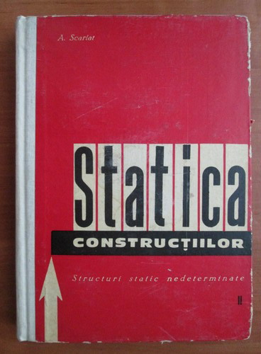 Anticariat: A. Scarlat - Statica constructiilor (volumul 2)