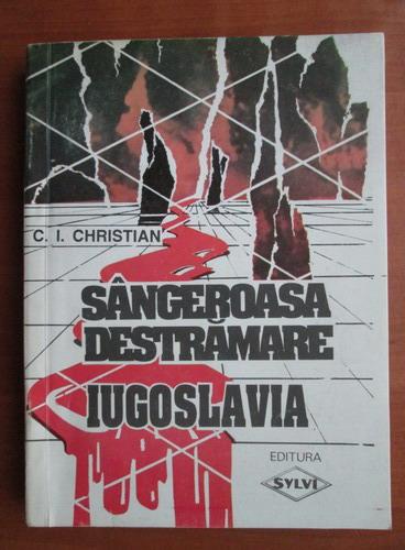 Anticariat: C. I. Christian - Sangeroasa destramare, Iugoslavia