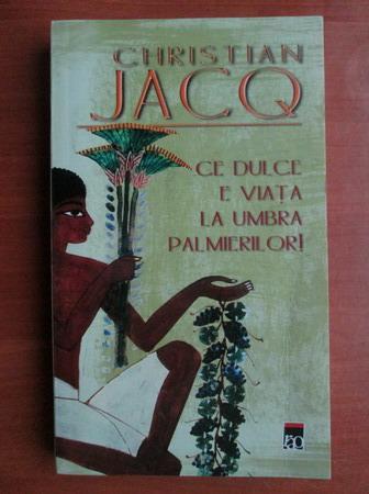 Anticariat: Christian Jacq - Ce dulce e viata la umbra palmierilor!
