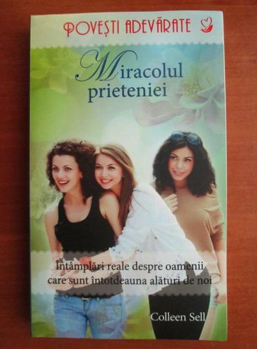 Anticariat: Colleen Sell  - Miracolul prieteniei