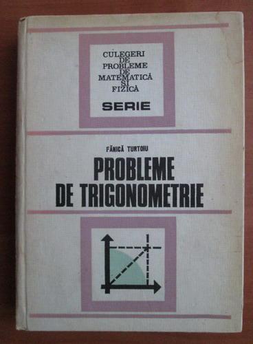 Anticariat: Fanica Turtoiu - Probleme de trigonometrie