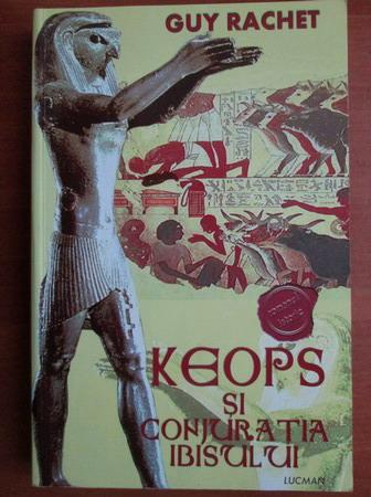 Anticariat: Guy Rachet - Keops si conjuratia ibisului