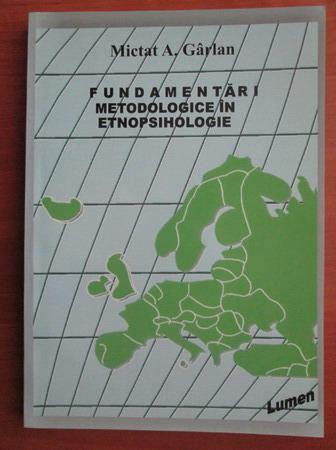 Anticariat: Mictat A. Garlan - Fundamentari metodologice in etnopsihologie