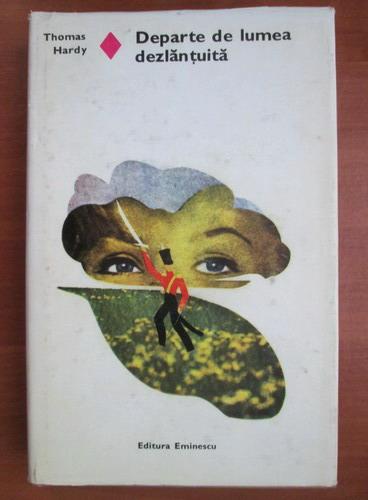 Anticariat: Thomas Hardy - Departe de lumea dezlantuita