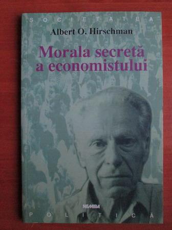 Anticariat: Albert O. Hirschman - Morala secreta a economistului