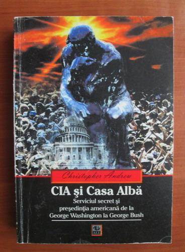 Anticariat: Christopher Andrew - CIA si Casa Alba