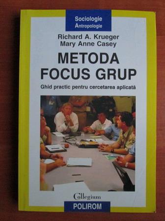 Anticariat: Richard A. Krueger - Metoda focus grup. Ghid practic pentru cercetarea aplicata