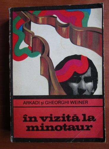 Anticariat: Arkadi Weiner, Gheorghi Weiner  - In vizita la minotaur