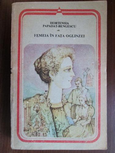 Anticariat: Hortensia Papadat-Bengescu - Femeia in fata oglinzei