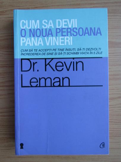Anticariat: Kevin Leman - Cum sa devii o noua persoana pana vineri