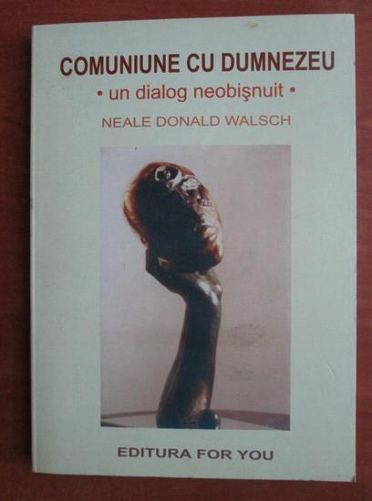 Anticariat: Neale Donald Walsch - Comuniune cu Dumnezeu. Un dialog neobisnuit