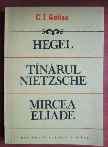 Anticariat: C. I. Gulian - Hegel. Tanarul Nietzsche. Mircea Eliade