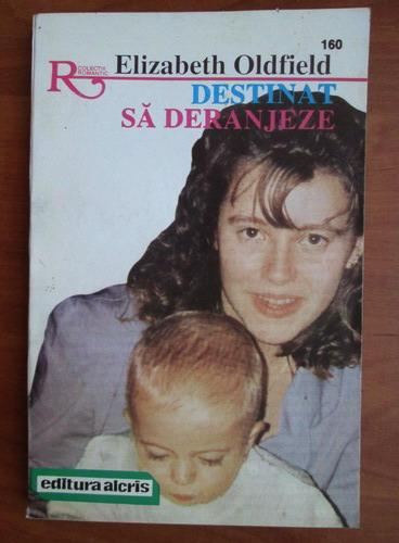 Anticariat: Elizabeth Oldfield - Destinat sa deranjeze