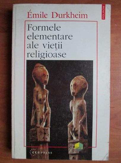 Anticariat: Emile Durkheim - Formele elementare ale vietii religioase
