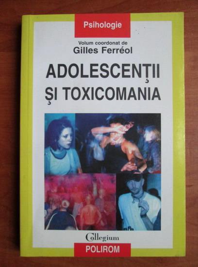 Anticariat: Gilles Ferreol - Adolescentii si toxicomania
