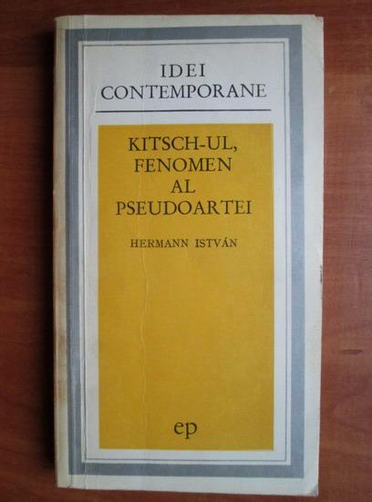 Anticariat: Hermann Istvan - Kitsch-ul, fenomen al pseudoartei