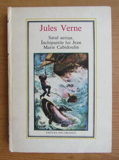 Anticariat: Jules Verne - Satul aerian. Inchipuirile lui Jean Marie Cabidoulin (Nr. 37)