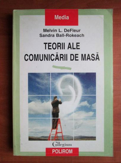 Anticariat: Melvin L. DeFleur - Teorii ale comunicarii de masa