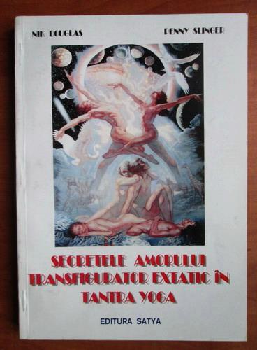 Anticariat: Nik Douglas - Secretele amorului transfigurator extatic in tantra yoga (volumul 1)