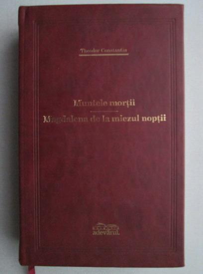 Anticariat: Theodor Constantin - Muntele mortii. Magdalena de la miezul noptii (Adevarul de lux)