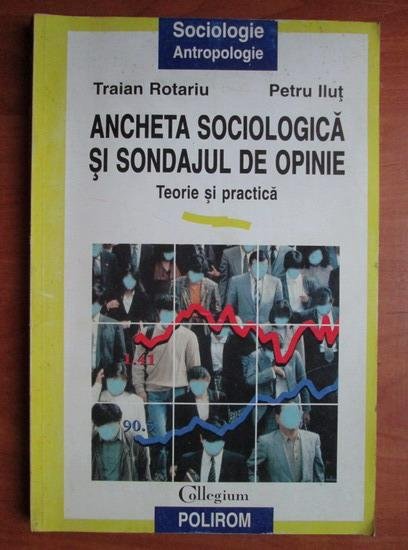 Anticariat: Traian Rotariu - Ancheta sociologica si sondajul de opinie. Teorie si practica