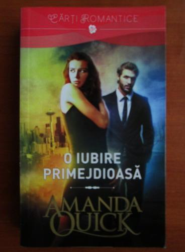 Anticariat: Amanda Quick - O iubire primejdioasa