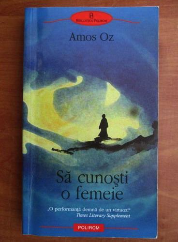 Anticariat: Amos Oz - Sa cunosti o femeie
