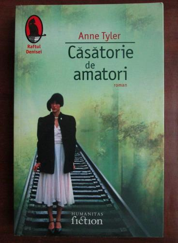 Anticariat: Anne Tyler - Casatorie de amatori