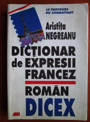 Anticariat: Aristita Negreanu - Dictionar de expresii francez-roman. DICEX