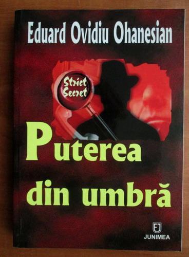 Anticariat: Eduard Ovidiu Ohanesian - Puterea din umbra