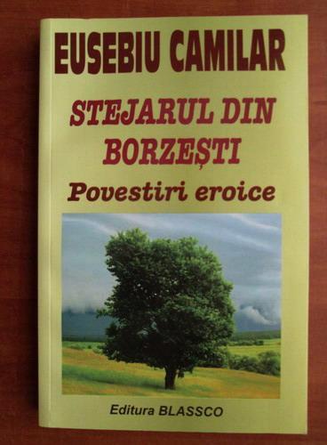 Anticariat: Eusebiu Camilar - Stejarul din Borzesti. Povestiri eroice