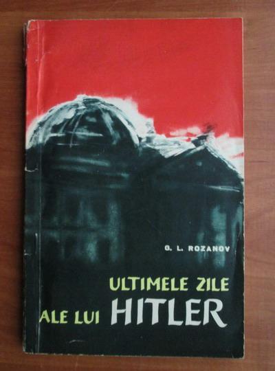 Anticariat: G. L. Rozanov - Ultimele zile ale lui Hitler