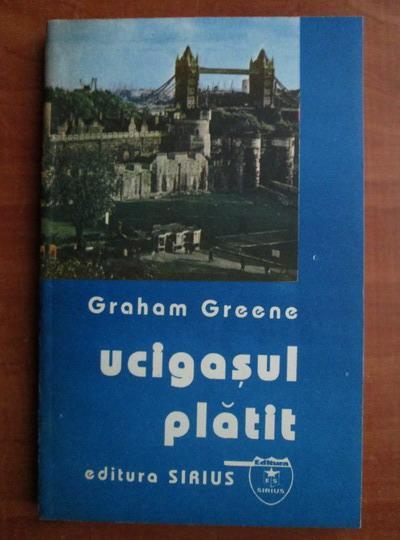 Anticariat: Graham Greene - Ucigasul platit
