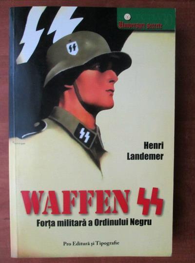 Anticariat: Henri Landemer - Waffen SS. Forta militara a ordinului negru