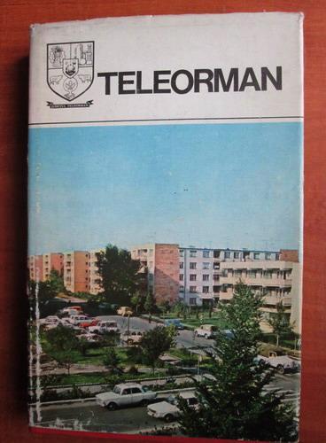 Anticariat: Judetul Teleorman. Monografie. Colectia Judetele Patriei