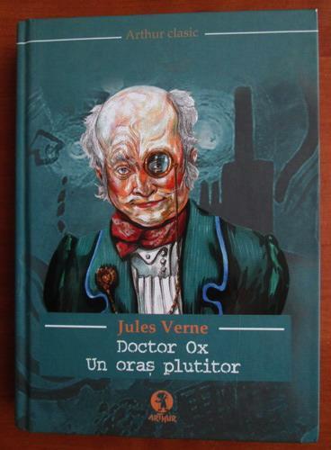 Anticariat: Jules Verne - Doctor Ox. Un oras plutitor