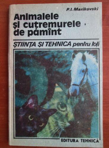 Anticariat: P. I. Marikovski - Animalele si cutremurele de pamant