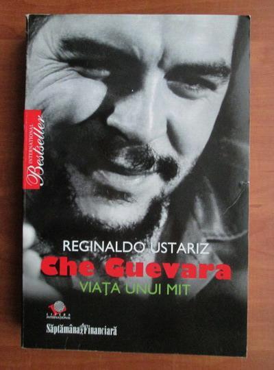Anticariat: Reginaldo Ustariz - Che Guevara. Viata unui mit