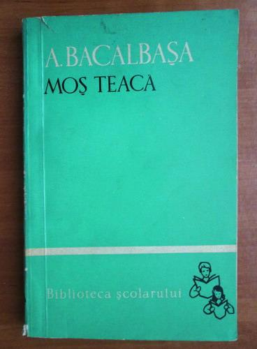 Anticariat: Anton Bacalbasa - Mos Teaca