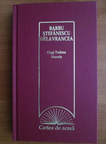 Anticariat: Barbu Stefanescu Delavrancea - Hagi Tudose. Nuvele