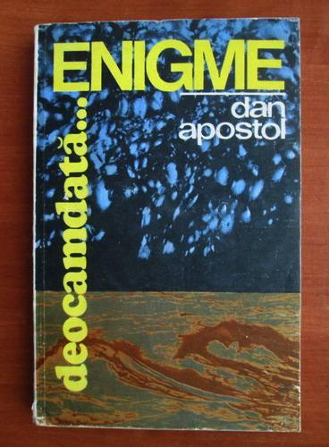 Anticariat: Dan Apostol - Enigme... deocamdata