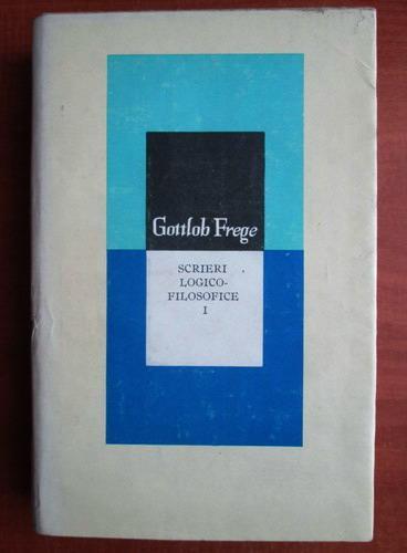 Anticariat: Gottlob Frege - Scrieri logico-filosofice (volumul 1)