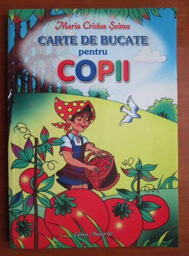 Anticariat: Maria Cristea Soimu - Carte de bucate pentru copii