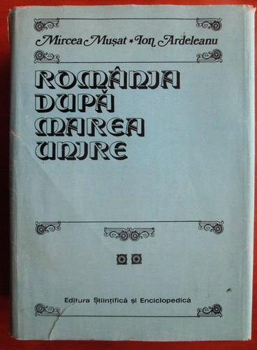 Anticariat: Mircea Musat, Ion Ardeleanu - Romania dupa Marea Unire (volumul 2, partea I)