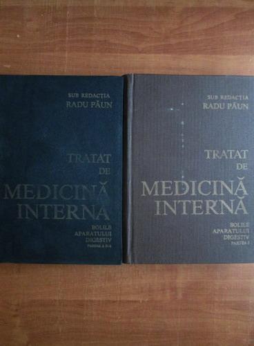 Anticariat: Radu Paun - Tratat de medicina interna (partea I si II, Bolile aparatului digestiv)