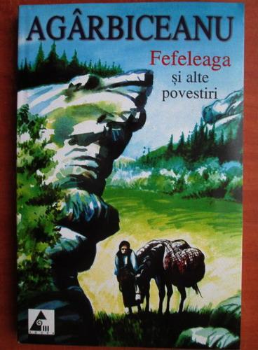 Anticariat: Agarbiceanu - Fefeleaga si alte povestiri